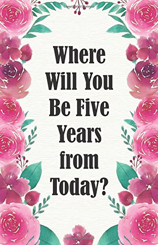 Read Online Where Will You Be Five Years from Today?: Dot Grid Bullet Journal Notebook, Essentials Dot Matrix Planner Paper, 5.5 X 8.5 inch, Professionally Designed  Hand Lettering Concepting ebook