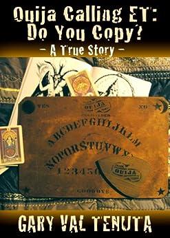 Ouija Calling ET: Do You Copy? (True Story) by [Tenuta, Gary Val]
