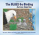 The BLUES Go Birding Across America, Carol L. Malnor and Sandy F. Fuller, 1584691247
