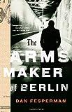 The Arms Maker of Berlin, Dan Fesperman, 0307388727