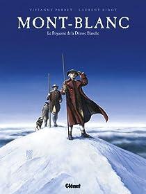 Mont-Blanc : Le Royaume de la Déesse blanche par Vivianne Perret