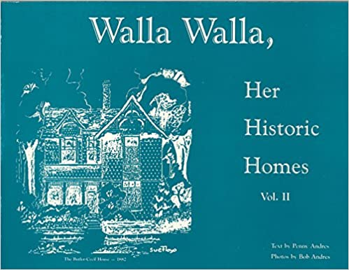 Walla Walla, Her Historic Homes, Vol. II, Penny Andres  text by,  Bob Andres  photos by,