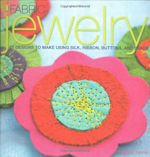 - Fabric Jewelry: 25 Designs to Make Using Silk, Ribbon, Buttons, and Beads