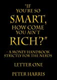 img - for  If You re so Smart, How Come You Ain t Rich?  - a money handbook strictly for the Nerds - Letter One book / textbook / text book