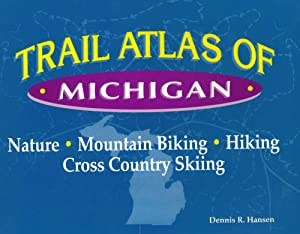 Trail Atlas of Michigan: Mountain Biking, Hiking, Cross-Country Skiing, and Nature Trails Dennis R. Hansen and Dennis Hansen