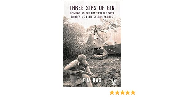 Three sips of gin dominating the battlespace with rhodesias three sips of gin dominating the battlespace with rhodesias famed selous scouts ebook timothy bax amazon kindle store fandeluxe Ebook collections