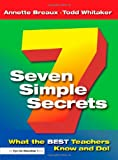 Seven Simple Secrets: What the BEST Teachers Know and Do!, Annette L. Breaux and Todd Whitaker, 1596670215