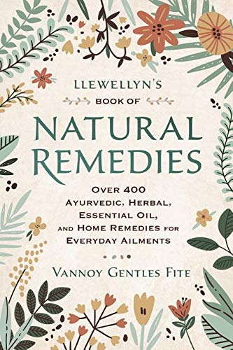 Ayurvedic Herbal Remedies - Llewellyn's Book of Natural Remedies: Over 400 Ayurvedic, Herbal, Essential Oil, and Home Remedies for Everyday Ailments