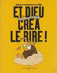 Et Dieu créa le rire ! : Satires et caricatures de la Bible par Guillaume Doizy