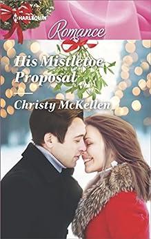 His Mistletoe Proposal by [McKellen, Christy]
