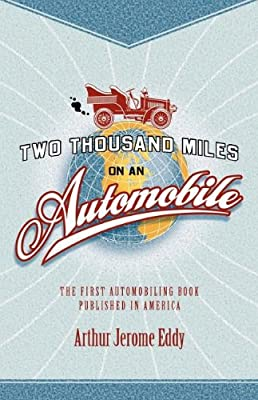 Two Thousand Miles on an Automobile: Being a Desultory Narrative of a Trip through New England, New York, Canada, and the West