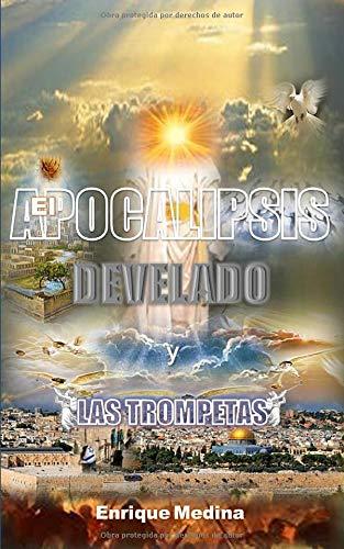 el apocalipsis develado y las trompetas spanish edition medina enrique sanchez armando 9781976714580 amazon com books el apocalipsis develado y las trompetas