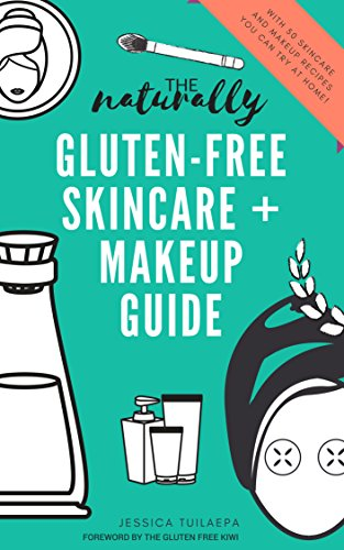 The naturally gluten-free skincare and makeup guide: recipes, tips and tricks for naturally gluten-free skincare and makeup by Jessica Tuilaepa