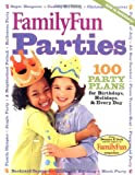FamilyFun Parties: 100 Complete Party Plans for Birthdays, Holidays, and Every Day