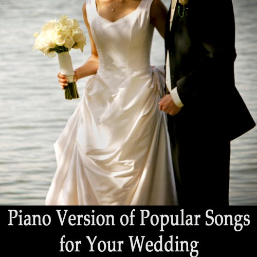 Piano Version Of Popular Songs For Your Wedding, Vol. 1 By