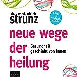 Neue Wege der Heilung: Gesundheit geschieht von innen | Ulrich Strunz
