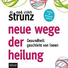 Neue Wege der Heilung: Gesundheit geschieht von innen Hörbuch von Ulrich Strunz Gesprochen von: Martin Harbauer