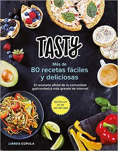 Tasty El recetario oficial de la comunidad gastronómica más grande de internet