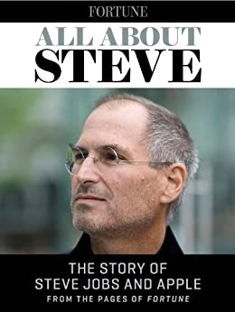 All About Steve: The Story of Steve Jobs and Apple from the Pages of Fortune by [The Editors of Fortune]