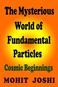 The Mysterious World of Fundamental Particles: Cosmic Beginnings (English Edition) por [Joshi, Mohit]