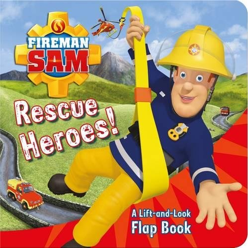 Fireman Sam: Rescue Heroes! A Lift-and-Look Flap Book