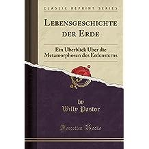 Lebensgeschichte der Erde: Ein Überblick Über die Metamorphosen des Erdensterns (Classic Reprint) (German Edition)