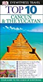 Top 10 Cancun and Yucatan (Eyewitness Top 10 Travel Guide)