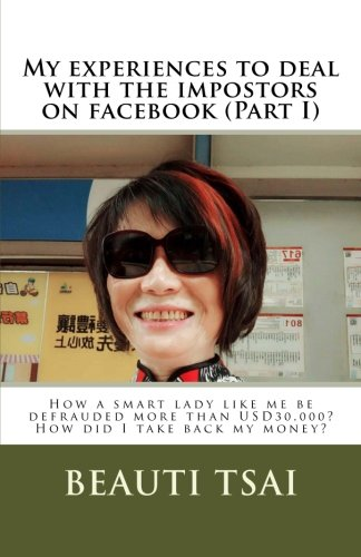 My experiences to deal with the impostors on facebook (Part I): How a smart lady like me be defrauded more than USD 30,000? How did I take back my money? (Volume 2)