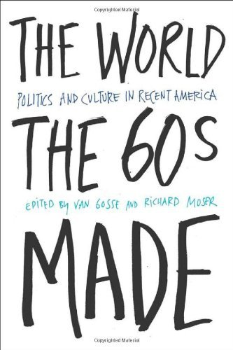 60 Van (The World Sixties Made: Politics And Culture In Recent America (Critical Perspectives On The P))