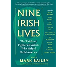 Nine Irish Lives: The Thinkers, Fighters, and Artists Who Helped Build America