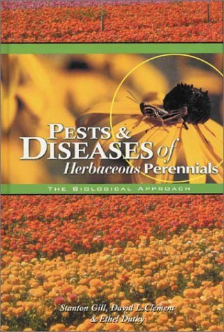 Pests & Diseases of Herbaceous Perennials: The Biological Approach by Gill, Stanton, Clement, David L., Dutky, Ethel (January 1, 2004) Hardcover