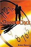 Shadow Clock, Brian A. Massey, 0595221483