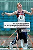 The Cultural Politics of the Paralympic Movement: Through an Anthropological Lens (Routledge Critical Studies in Sport), David Howe, 0415288878
