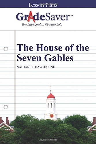 GradeSaver (TM) Lesson Plans: The House of the Seven Gables