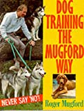 img - for Dog Training the Mugford Way: Never Say No! book / textbook / text book
