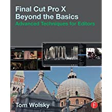 Final Cut Pro X Beyond the Basics: Advanced Techniques for Editors