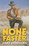 None Faster, Jake Douglas, 1842626485