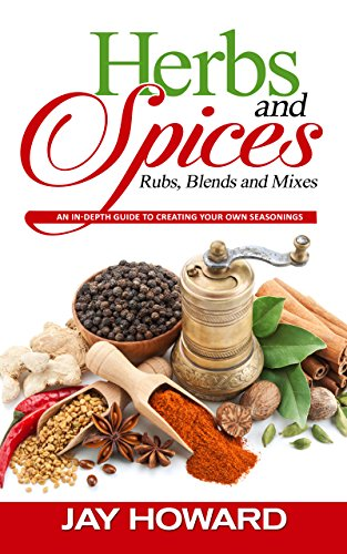 Herb Spice - Herbs & Spices: Rubs, Blends and Mixes: An In-depth Guide to Creating Your Own Seasonings