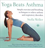 img - for Yoga Beats Asthma: Simple exercises and breathing techniques to relieve asthma and respiratory disorders by Stella Weller (2003-07-21) book / textbook / text book