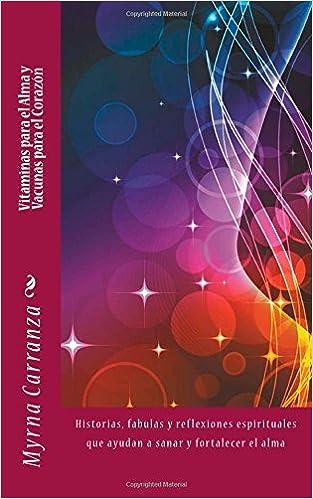 Vitaminas para el alma y vacunas para el corazon: Historias, fabulas y reflexiones espirituales que ayudan a sanar y fortalecer el alma (Spanish Edition): ...