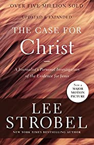 The Case for Christ: A Journalist's Personal Investigation of the Evidence for J