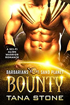 Bounty: A Sc-Fi Alien Warrior Romance (Barbarians of the Sand Planet Book 1) by [Stone, Tana]