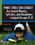 Power Tools for Literacy: Accelerated Phonics, Syllables, and Morphemes