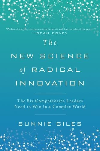 The New Science of Radical Innovation: The Six Competencies Leaders Need to Win in a Complex World