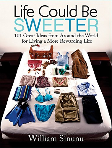 Life Could Be Sweeter: 101 Great Ideas from Around the World for Living a More Rewarding Life