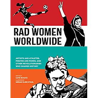 Rad Women Worldwide: Artists and Athletes, Pirates and Punks, and Other Revolutionaries Who Shaped History<
