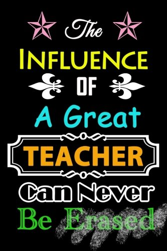Download Teacher Appreciation Gift Notebook: Teacher Journal/Teacher Notebook: The Influence of A Great Teacher Can Never Be Erased~Journal or Planner for ... Notebooks for Teachers) (Volume 1) PDF