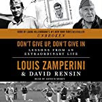 Don't Give Up, Don't Give In: Lessons from an Extraordinary Life | Louis Zamperini,David Rensin