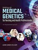 Essentials of Medical Genetics for Nursing and Health Professionals: An Interprofessional Approach