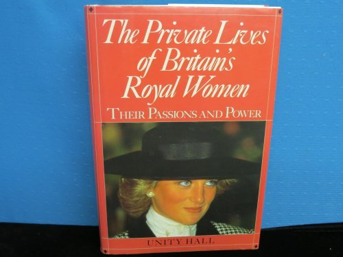 The Private Lives of Britain's Royal Women: Their Passions and Power